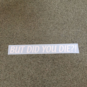 Fast Lane Graphix: But Did You Die?! Sticker,White, stickers, decals, vinyl, custom, car, love, automotive, cheap, cool, Graphics, decal, nice