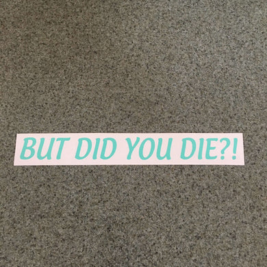 Fast Lane Graphix: But Did You Die?! Sticker,Mint, stickers, decals, vinyl, custom, car, love, automotive, cheap, cool, Graphics, decal, nice