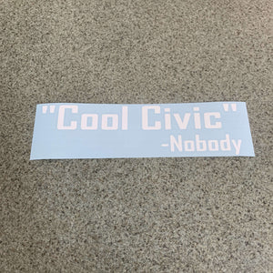 Fast Lane Graphix: Cool Civic -Nobody Sticker,White, stickers, decals, vinyl, custom, car, love, automotive, cheap, cool, Graphics, decal, nice