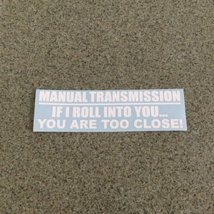 Fast Lane Graphix: Manual Transmission If I Roll Into You... You Are Too Close Sticker,White, stickers, decals, vinyl, custom, car, love, automotive, cheap, cool, Graphics, decal, nice