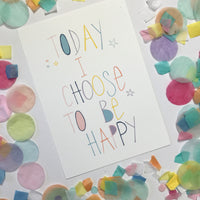 CLEARANCE SALE - Today I Choose To Be Happy Print