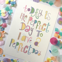 CLEARANCE SALE - Today Is The Perfect Day Print