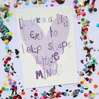 CLEARANCE SALE - It takes A Big Heart To Help Shape Little Minds Print