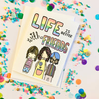 Life Is Better With Friends Card