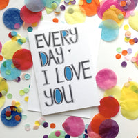 Every Day I Love You  Card