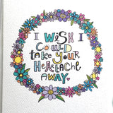 I Wish I could take your heartache away Sympathy Card
