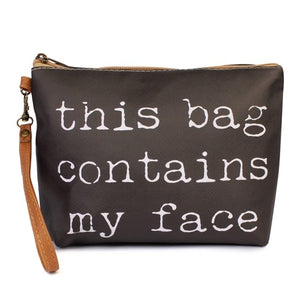 """This bag contains my face"" Pouch"