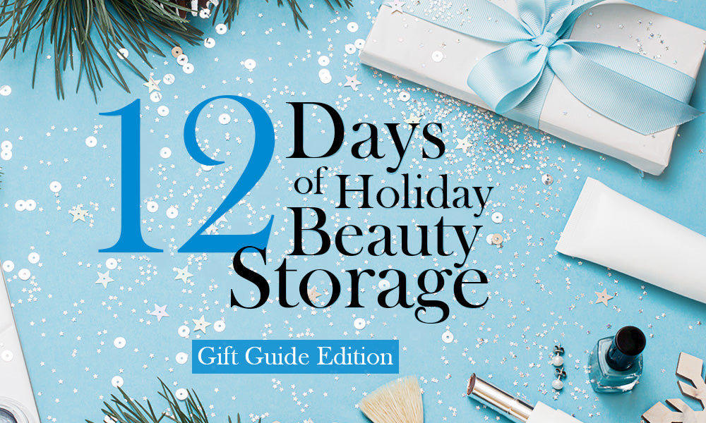 12 Days of Holiday Beauty Storage