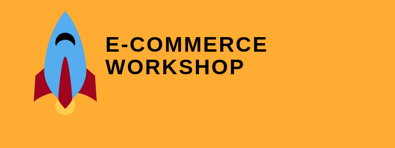 WORKSHOP: Launch Your E-commerce Business