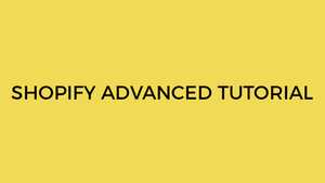 shopify advanced tutorial