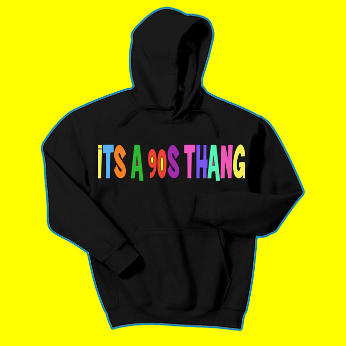 It's a 90s Thang Hoodie