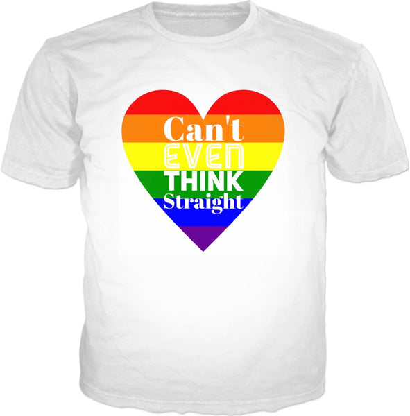 Can't Even Think Straight Gay Pride T-Shirt | BigTexFunkadelic