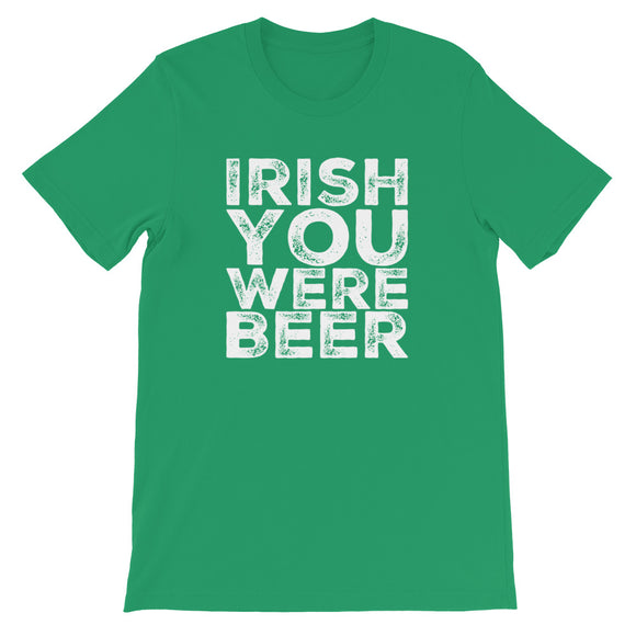 St. Patrick's Day Irish You Were Beer Short-Sleeve Unisex T-Shirt | Kelly Green | BigTexFunkadelic