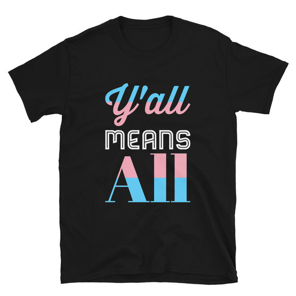 Y'all Means All Trans Pride Short-Sleeve Unisex T-Shirt | BigTexFunkadelic