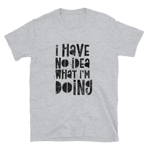 I Have No Idea What I'm Doing Short-Sleeve Unisex T-Shirt | White | BigTexFunkadelic