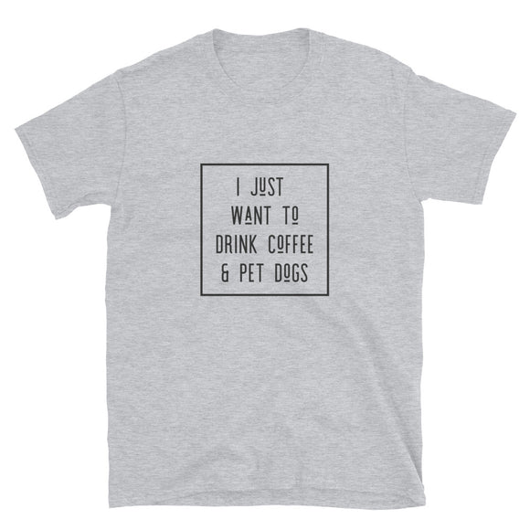 I Just Want To Drink Coffee and Pet Dogs Basic Short-Sleeve Unisex T-Shirt | Sport Grey | BigTexFunkadelic