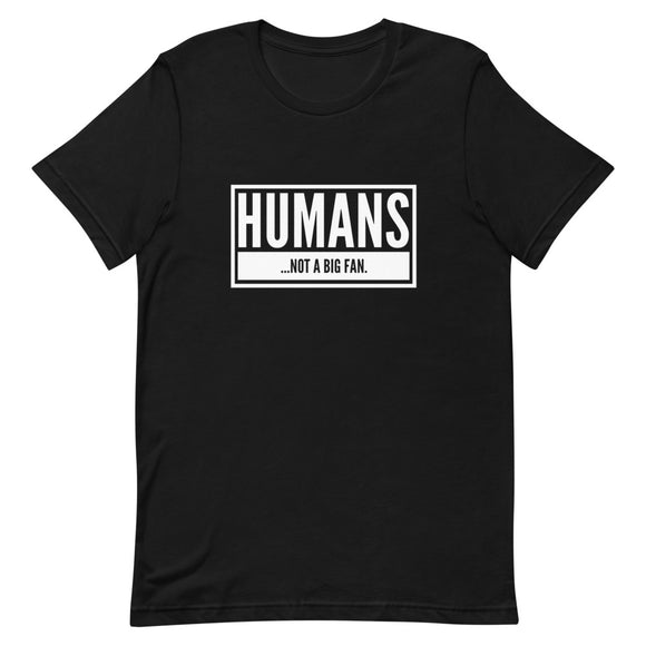 Humans...Not A Big Fan Short-Sleeve Unisex T-Shirt | Black | BigTexFunkadelic