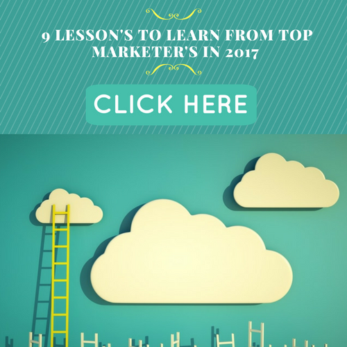 9 Lesson's to learn from TOP Marketer's in 2017-8