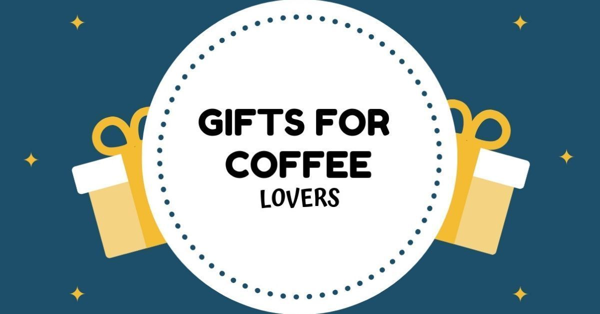 The Best Gifts for Coffee Lovers in 2019