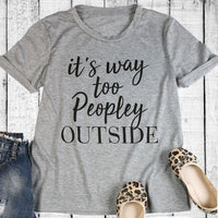 Inspire Uplift It's Way Too Peopley Outside T-shirt Gray / S It's Way Too Peopley Outside T-shirt