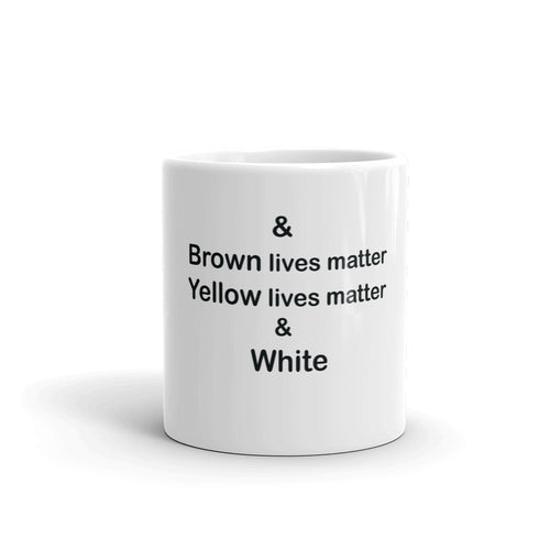 & Brown lives matter Yellow lives matter & White Mug