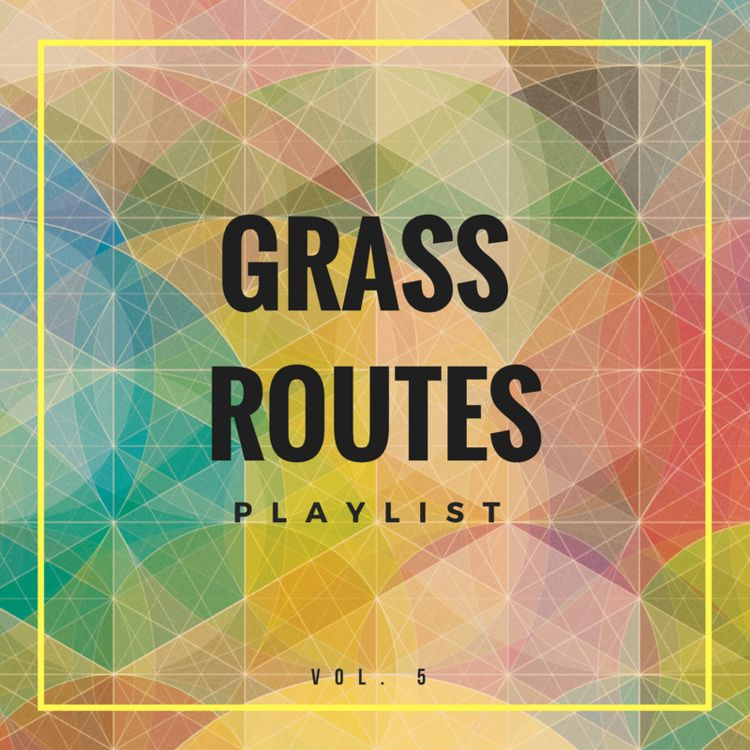 Grass Routes Podcast - Weekly Playlist, Vol. 5 (featuring J.Nolan)
