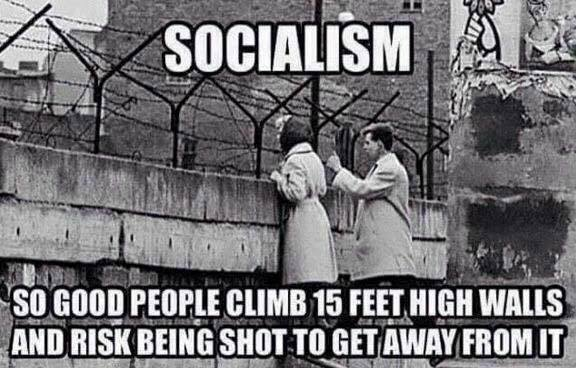Socialism. So good people climb walls to escape from it.
