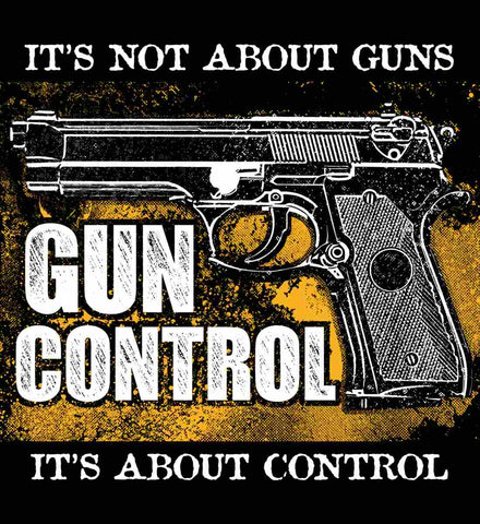 It's Not About Guns. It's About Control. Gun Control.