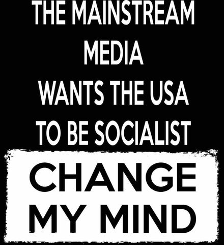 The Mainstream Media Wants The USA to Be Socialist - Change My Mind.