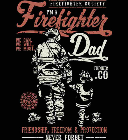 Firefighter Dad. Friendship, Freedom & Protection.
