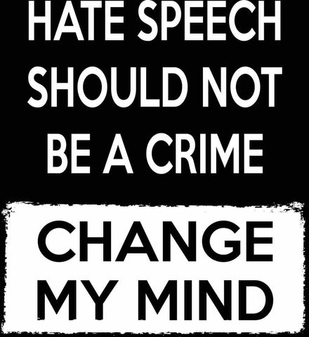Hate Speech Should Not Be A Crime - Change My Mind.