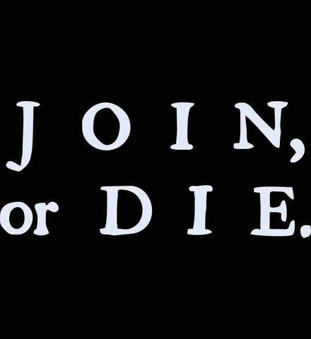 Join Or Die. White Text.