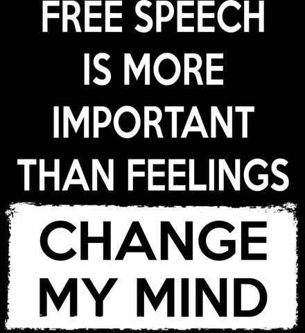 Free Speech Is More Important Than Feelings - Change My Mind