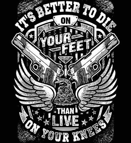 It's Better To Die On Your Feet. Than Live On Your Knees. White Print.