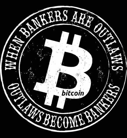 Bitcoin: When bankers are outlaws, outlaws become bankers.