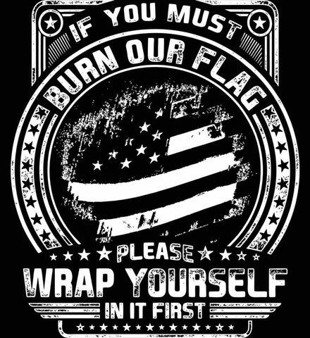 If You Must Burn Our Flag. Please Rap Yourself In It First. White Print.