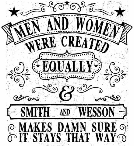 Men and Women Were Created Equally. Smith and Wesson Makes Damn Sure it Stays That Way. Black Print.
