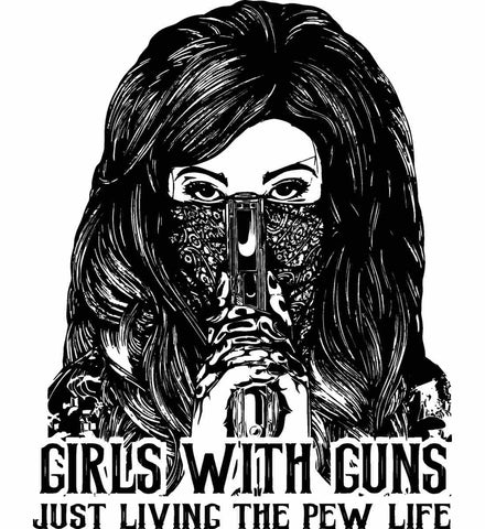 Girls with Guns - Just living the pew life. Black Print