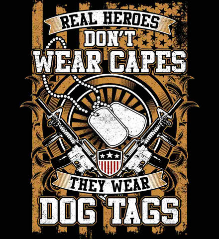 Real Heroes Don't Wear Capes. They Wear Dog Tags.