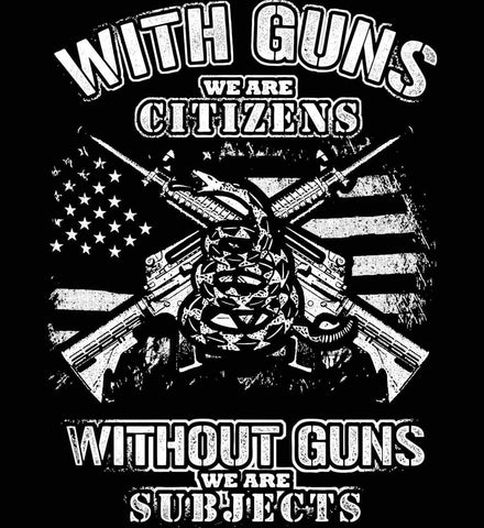 With Guns We Are Citizens. Without Guns We Are Subjects. White Print.