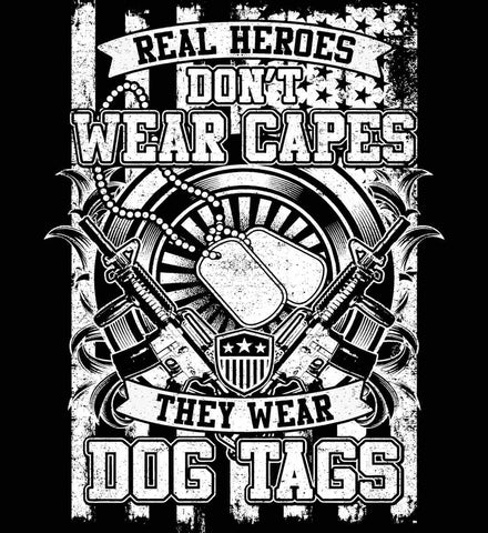 Real Heroes Don't Wear Capes. They Wear Dog Tags. White Print.