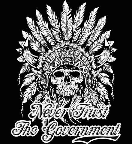 Never Trust the Government. Indian Skull. White Print.