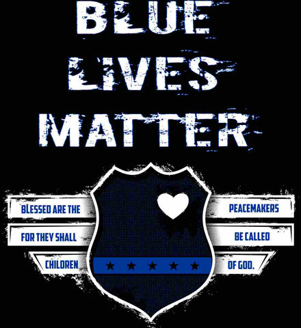 Blue Lives Matter. Blessed are the Peacemakers for they shall be called Children of God.