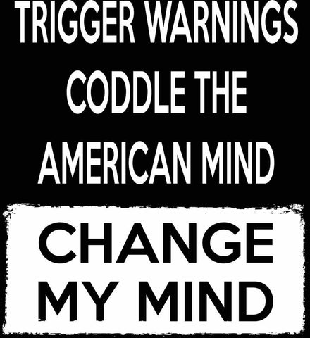 Trigger Warnings Coddle The American Mind - Change My Mind.