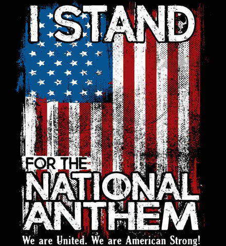 I Stand for the National Anthem. We are United.