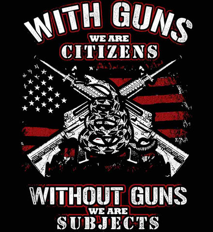 With Guns We Are Citizens. Without Guns We Are Subjects.
