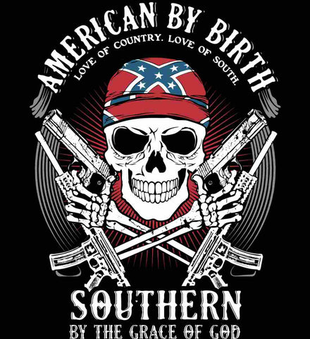 American By Birth. Southern By the Grace of God. Love of Country Love of South.