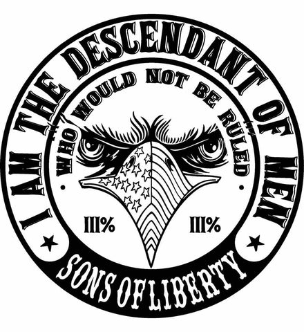 I am the descendant of men, who would not be ruled. Black Print.