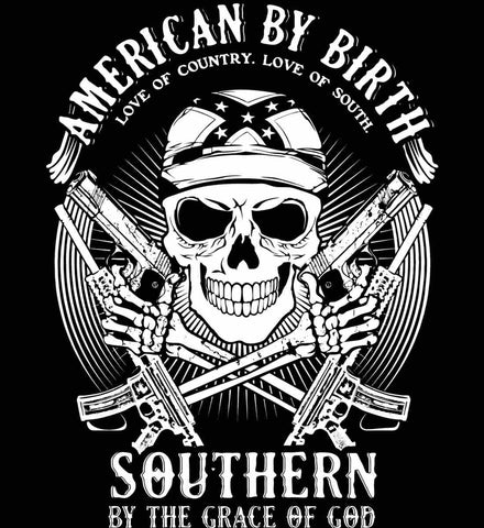 American By Birth. Southern By the Grace of God. Love of Country Love of South. White Print.