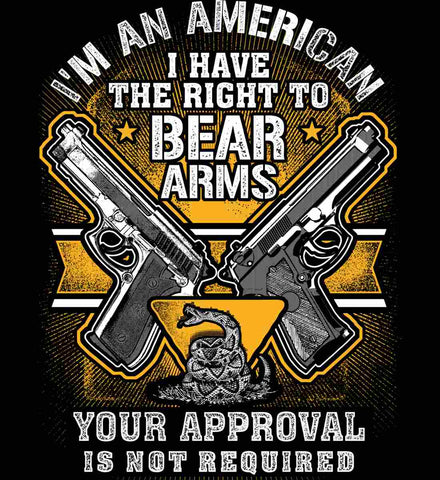 I'm An American. I Have The Right To Bear Arms.